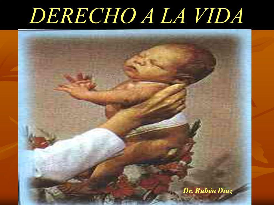 DERECHO A LA VIDA Dr. Rubén Díaz