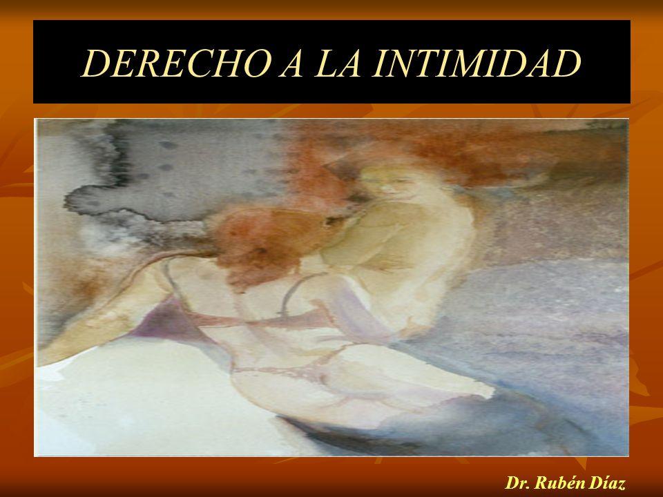 DERECHO A LA INTIMIDAD Dr. Rubén Díaz