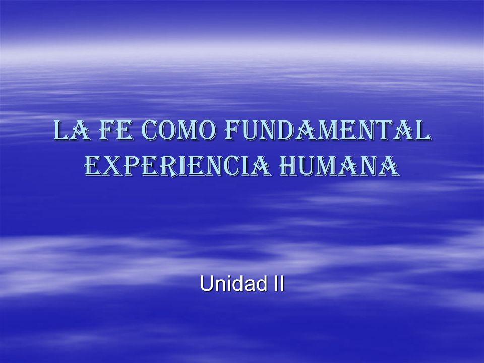 LA FE COMO FUNDAMENTAL EXPERIENCIA HUMANA