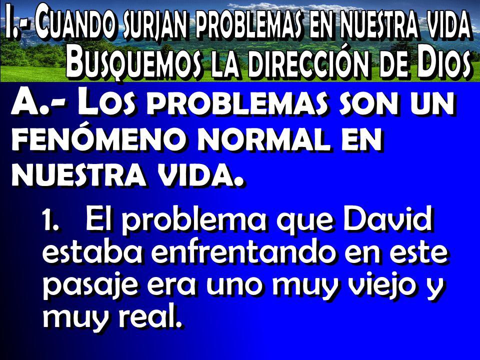 A.- Los problemas son un fenómeno normal en nuestra vida.