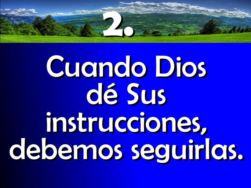 Cuando Dios dé Sus instrucciones, debemos seguirlas.