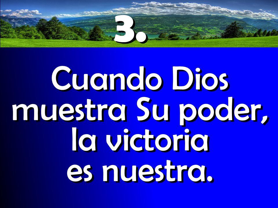 Cuando Dios muestra Su poder, la victoria es nuestra.