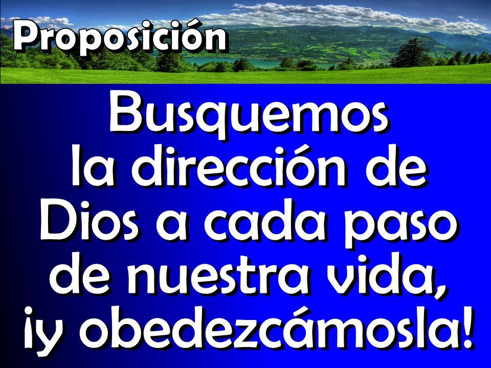Proposición Busquemos la dirección de Dios a cada paso de nuestra vida, ¡y obedezcámosla!