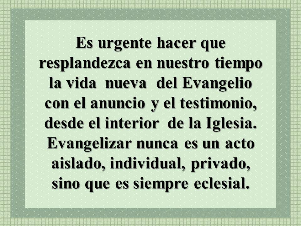 Es urgente hacer que resplandezca en nuestro tiempo la vida nueva del Evangelio con el anuncio y el testimonio, desde el interior de la Iglesia.
