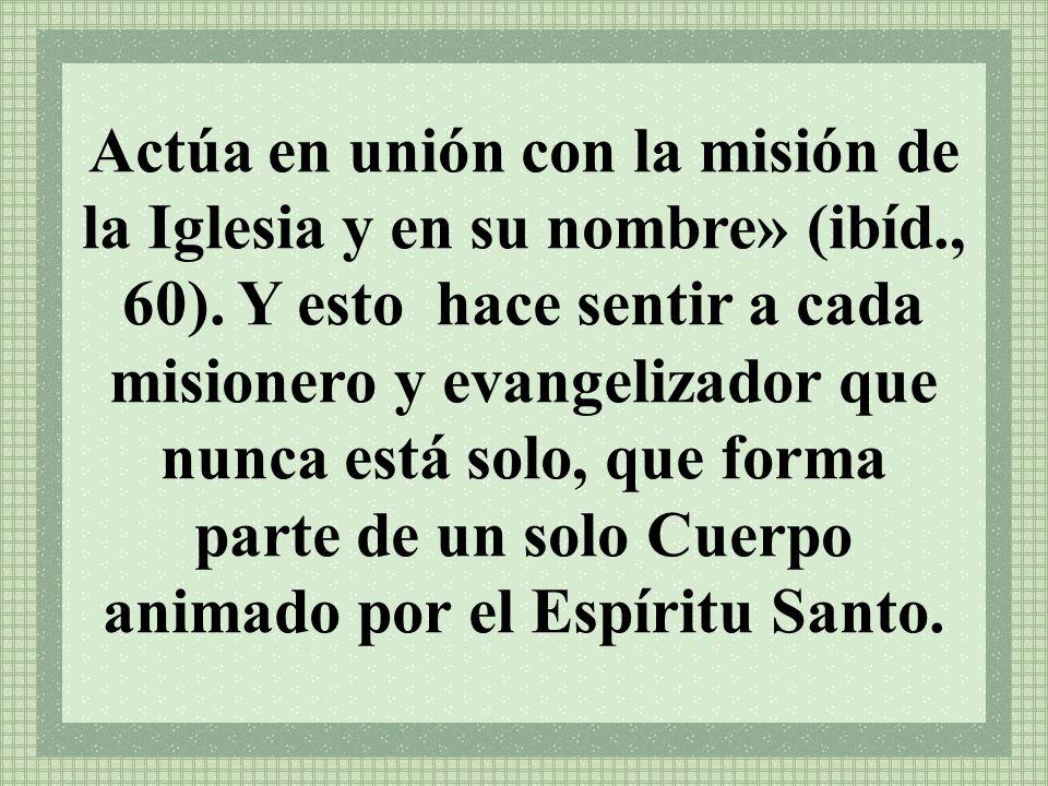 Actúa en unión con la misión de la Iglesia y en su nombre» (ibíd., 60).