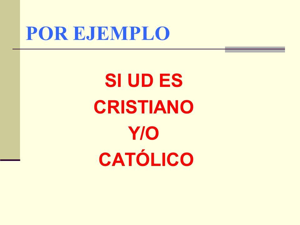 SI UD ES CRISTIANO Y/O CATÓLICO