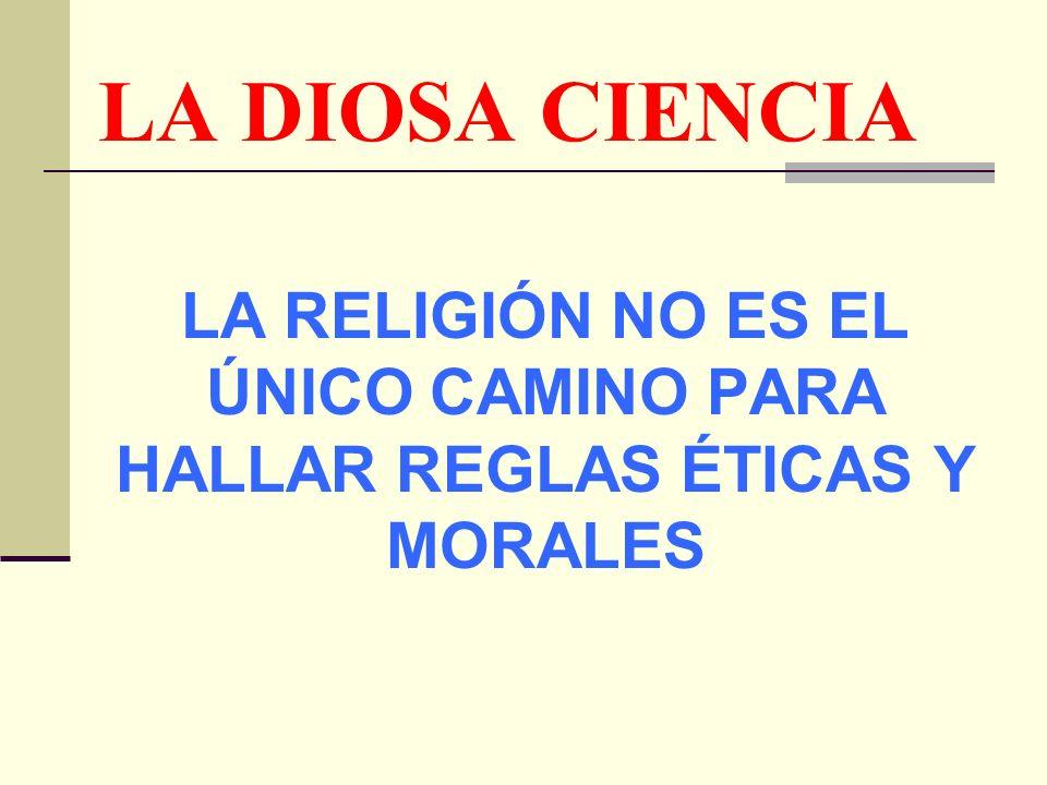 LA RELIGIÓN NO ES EL ÚNICO CAMINO PARA HALLAR REGLAS ÉTICAS Y MORALES