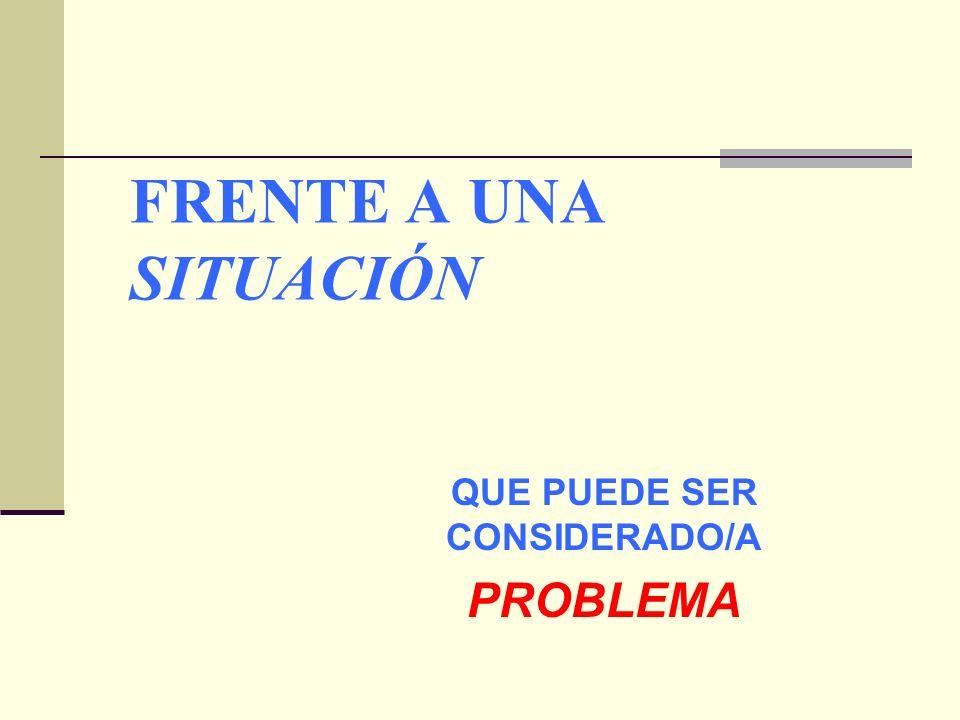QUE PUEDE SER CONSIDERADO/A PROBLEMA