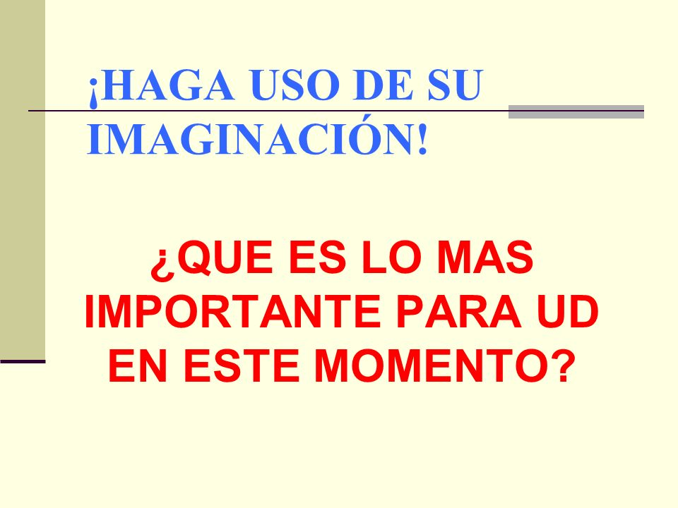 ¡HAGA USO DE SU IMAGINACIÓN!