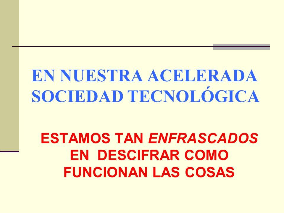 EN NUESTRA ACELERADA SOCIEDAD TECNOLÓGICA