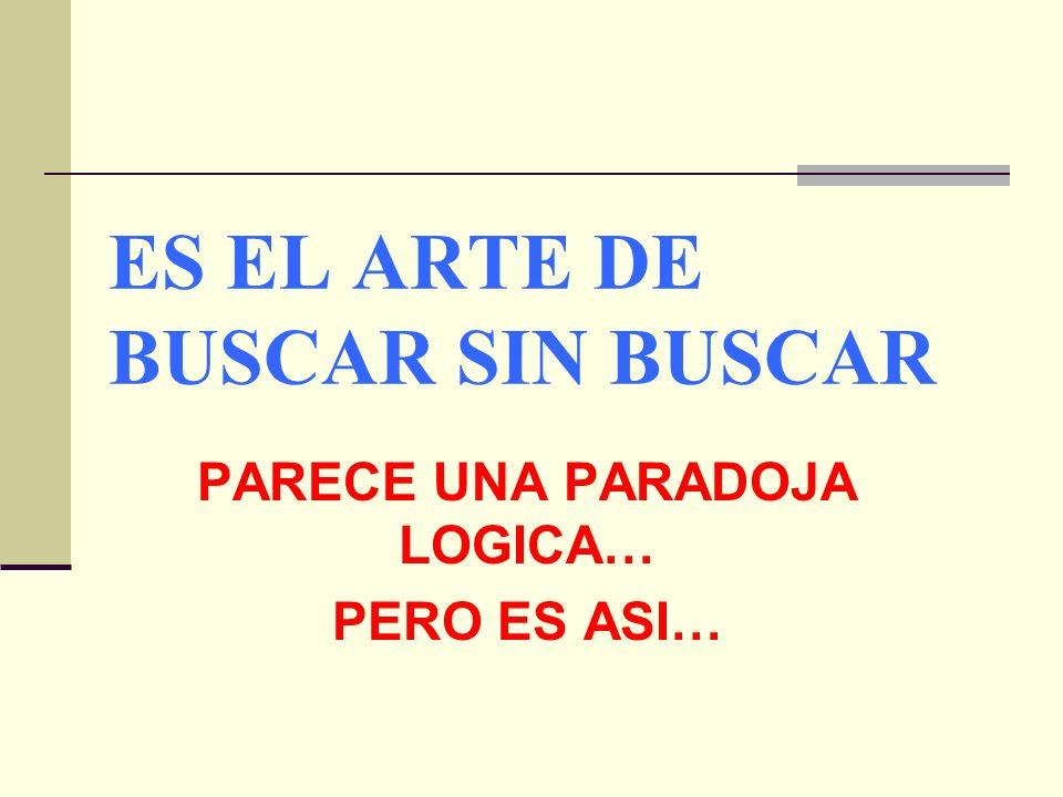 ES EL ARTE DE BUSCAR SIN BUSCAR