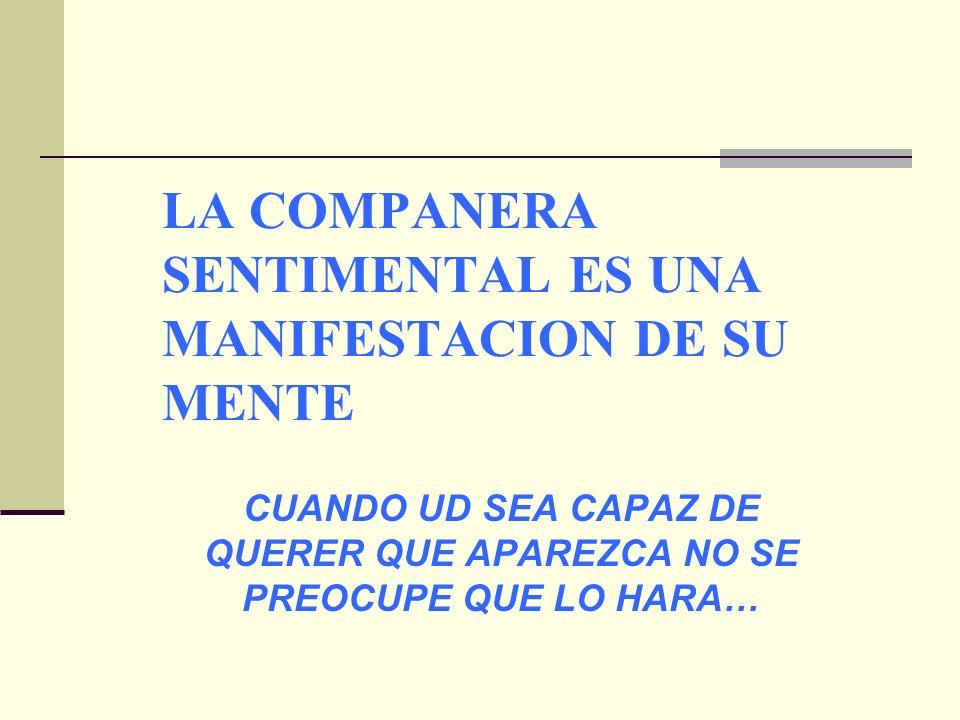 LA COMPANERA SENTIMENTAL ES UNA MANIFESTACION DE SU MENTE