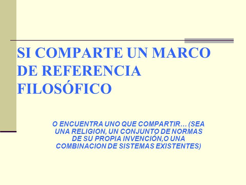 SI COMPARTE UN MARCO DE REFERENCIA FILOSÓFICO