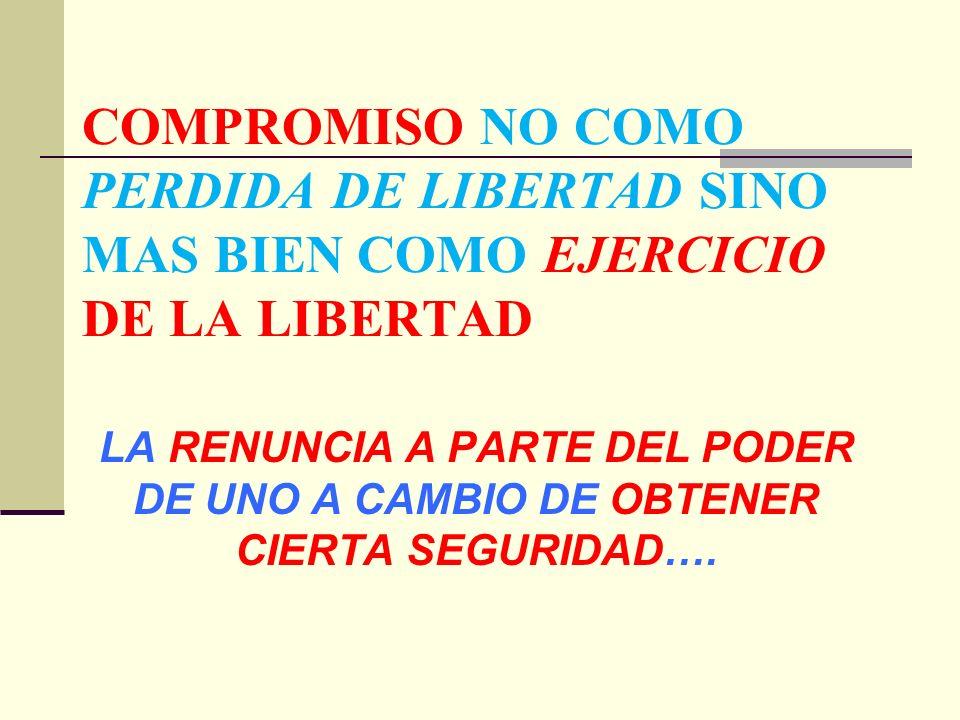 COMPROMISO NO COMO PERDIDA DE LIBERTAD SINO MAS BIEN COMO EJERCICIO DE LA LIBERTAD