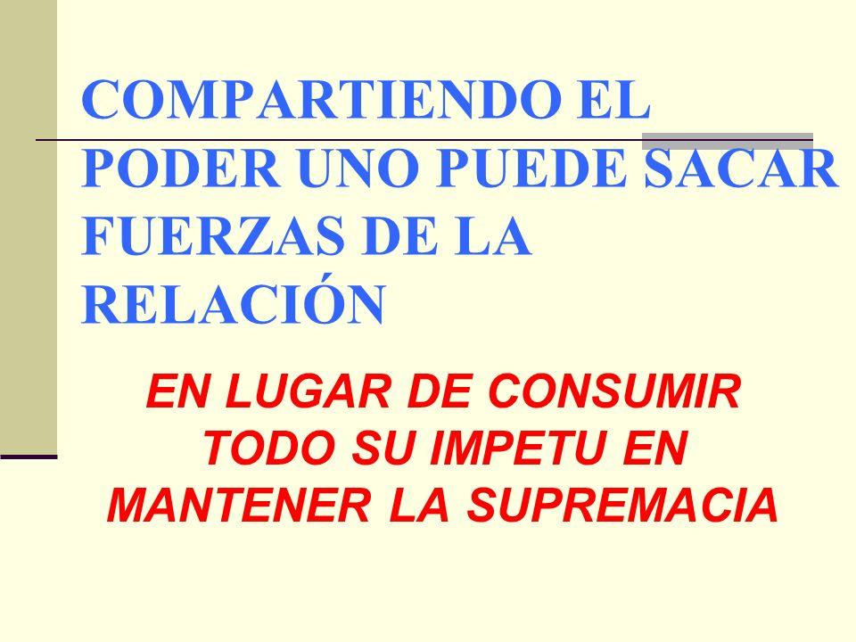 COMPARTIENDO EL PODER UNO PUEDE SACAR FUERZAS DE LA RELACIÓN