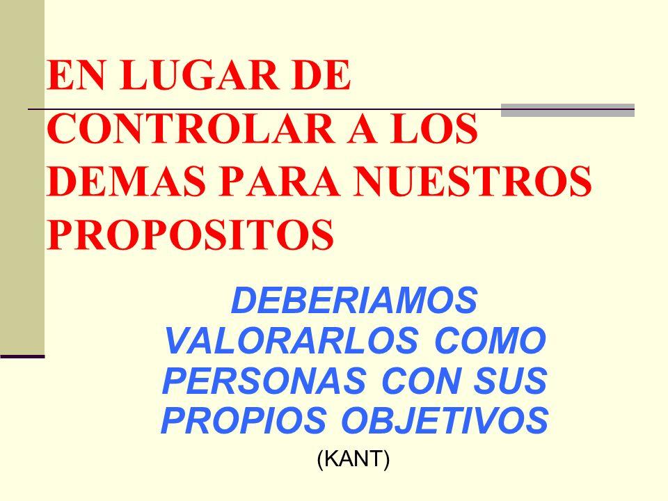 EN LUGAR DE CONTROLAR A LOS DEMAS PARA NUESTROS PROPOSITOS
