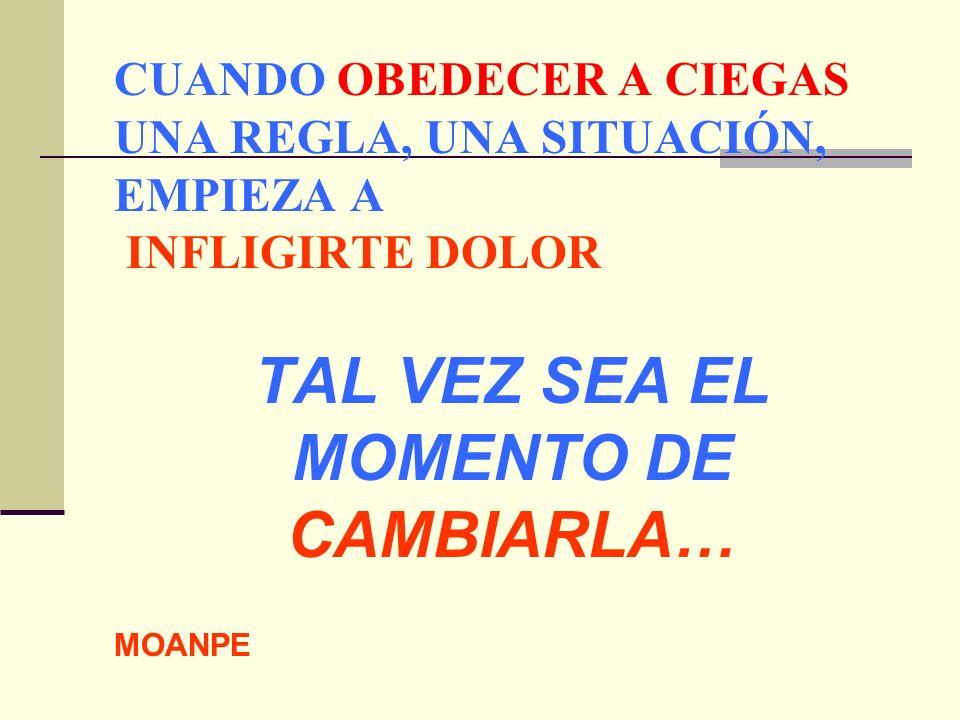 TAL VEZ SEA EL MOMENTO DE CAMBIARLA… MOANPE