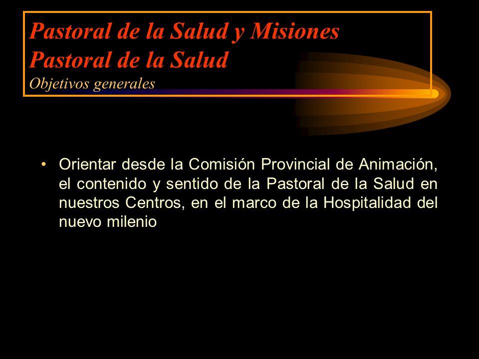 Pastoral de la Salud y Misiones Pastoral de la Salud Objetivos generales