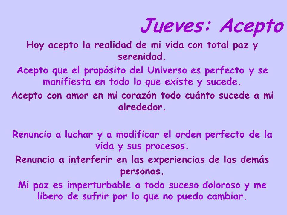 Jueves: Acepto Hoy acepto la realidad de mi vida con total paz y serenidad.