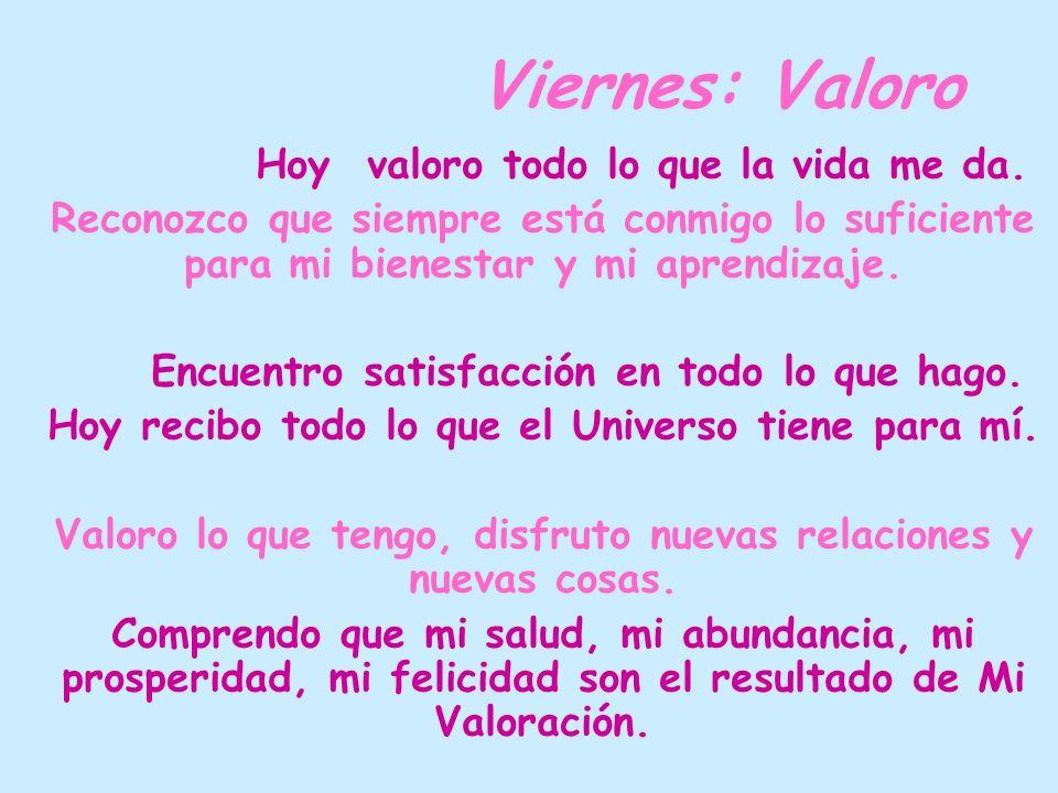 Viernes: Valoro Hoy valoro todo lo que la vida me da.
