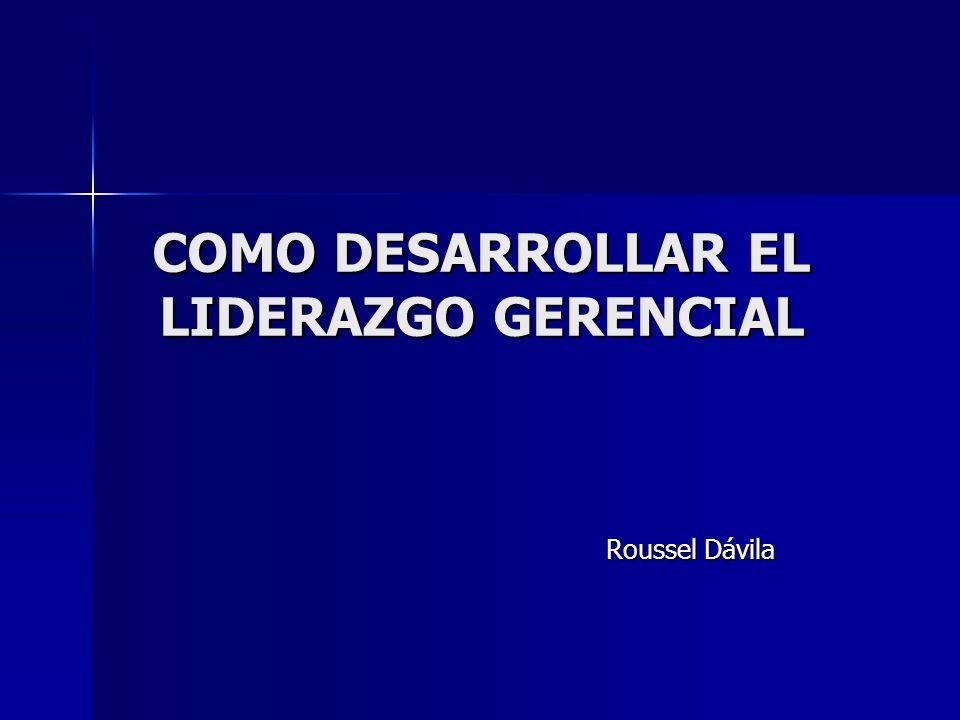 COMO DESARROLLAR EL LIDERAZGO GERENCIAL