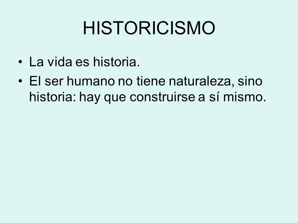 HISTORICISMO La vida es historia.