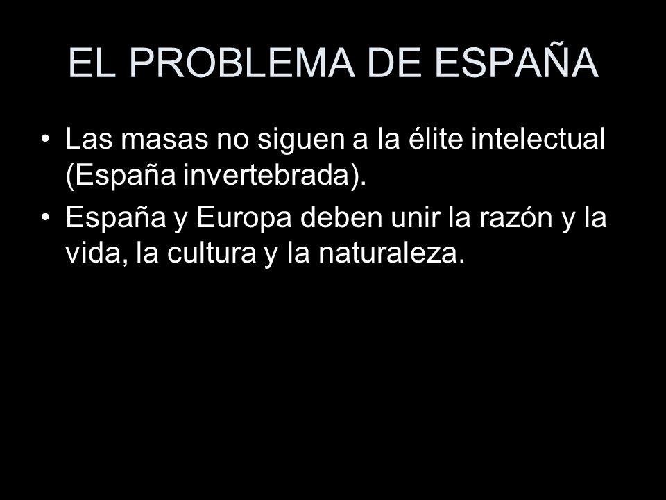 EL PROBLEMA DE ESPAÑA Las masas no siguen a la élite intelectual (España invertebrada).