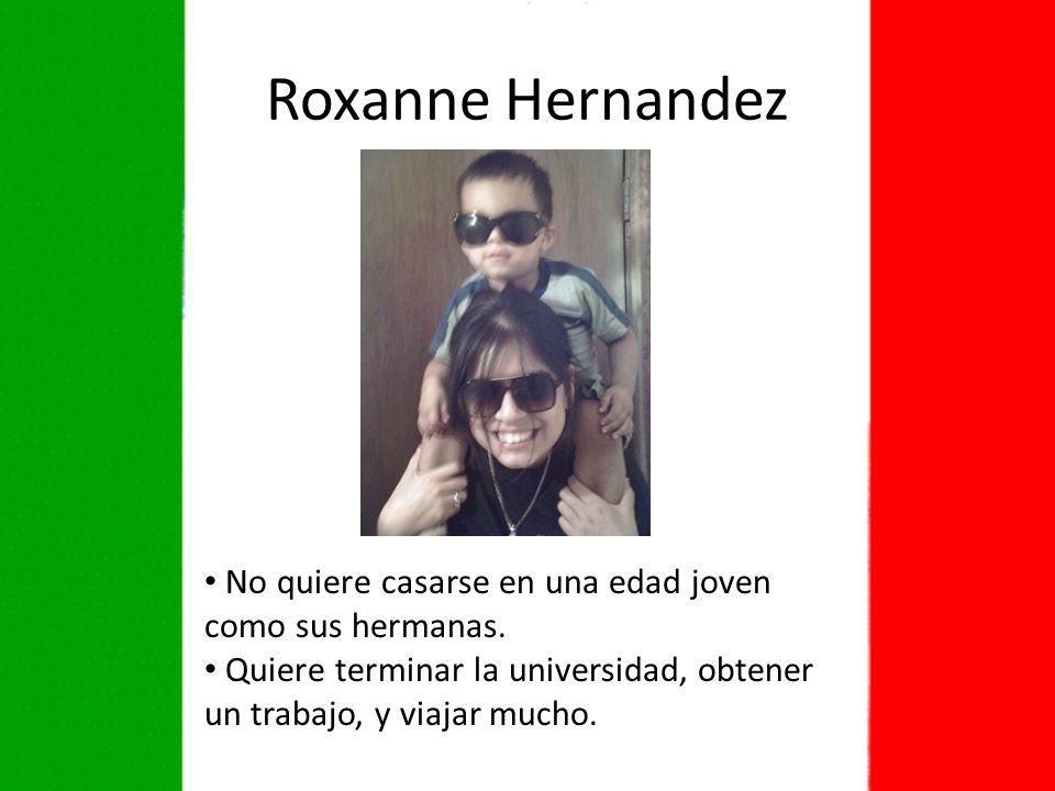 Roxanne Hernandez No quiere casarse en una edad joven como sus hermanas.