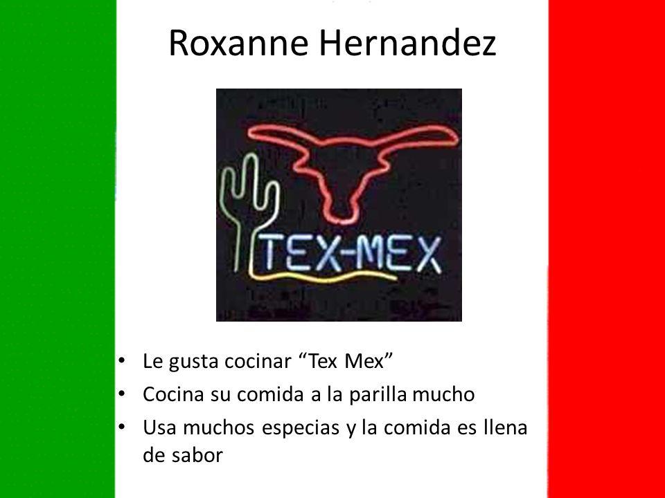 Roxanne Hernandez Le gusta cocinar Tex Mex