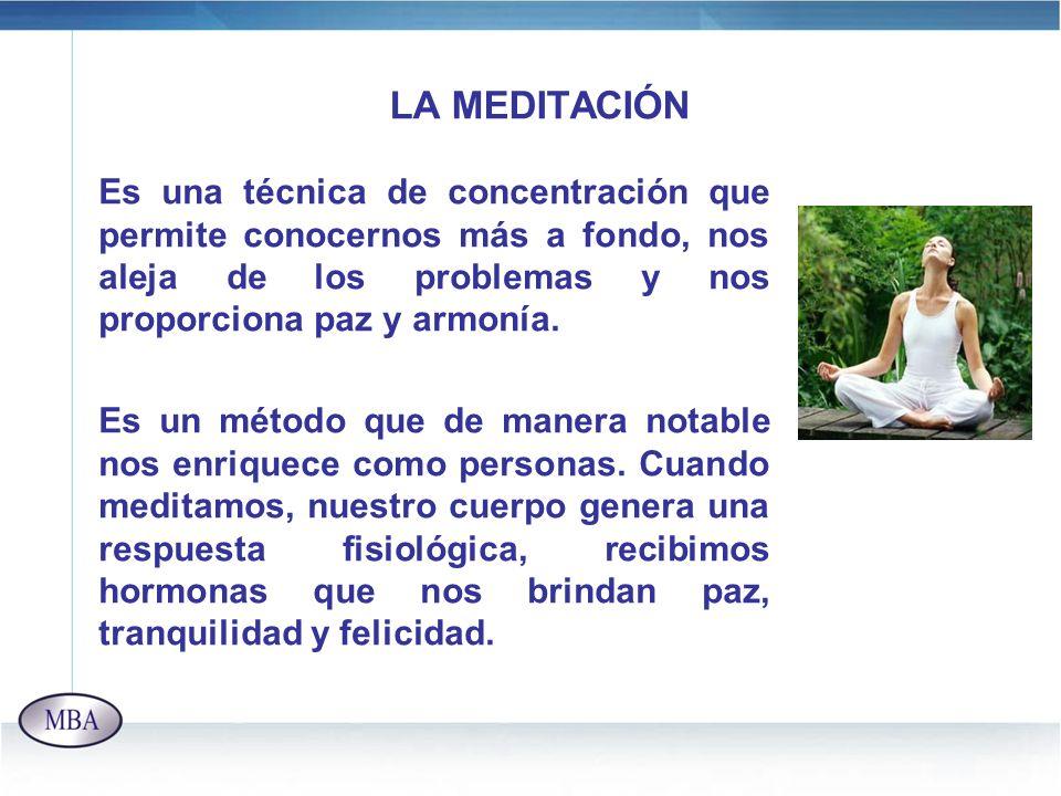LA MEDITACIÓN Es una técnica de concentración que permite conocernos más a fondo, nos aleja de los problemas y nos proporciona paz y armonía.