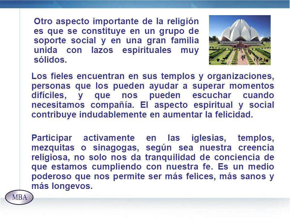 Otro aspecto importante de la religión es que se constituye en un grupo de soporte social y en una gran familia unida con lazos espirituales muy sólidos.