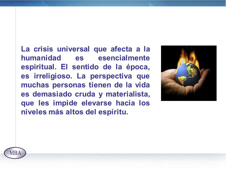 La crisis universal que afecta a la humanidad es esencialmente espiritual.