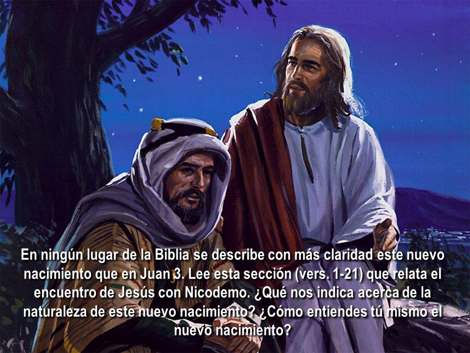 En ningún lugar de la Biblia se describe con más claridad este nuevo nacimiento que en Juan 3.