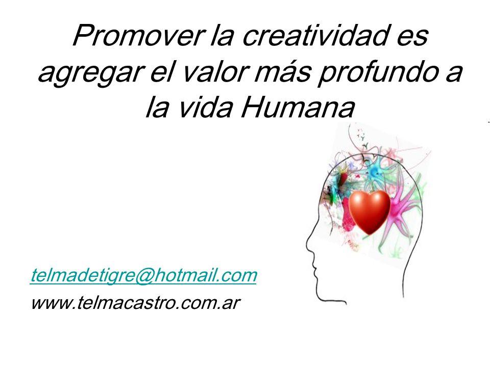 Promover la creatividad es agregar el valor más profundo a la vida Humana