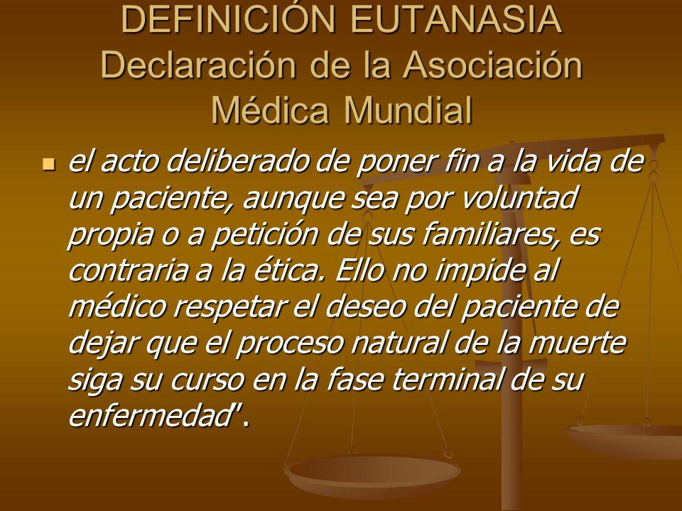 DEFINICIÓN EUTANASIA Declaración de la Asociación Médica Mundial