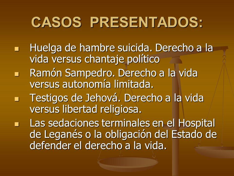 CASOS PRESENTADOS: Huelga de hambre suicida. Derecho a la vida versus chantaje político.