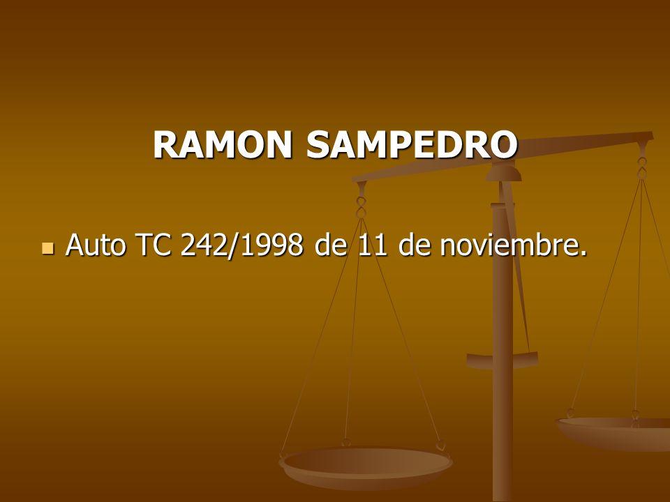 RAMON SAMPEDRO Auto TC 242/1998 de 11 de noviembre.