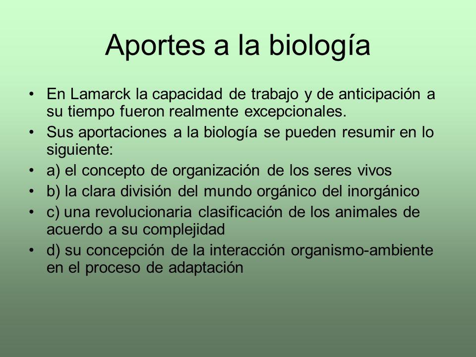 Aportes a la biología En Lamarck la capacidad de trabajo y de anticipación a su tiempo fueron realmente excepcionales.