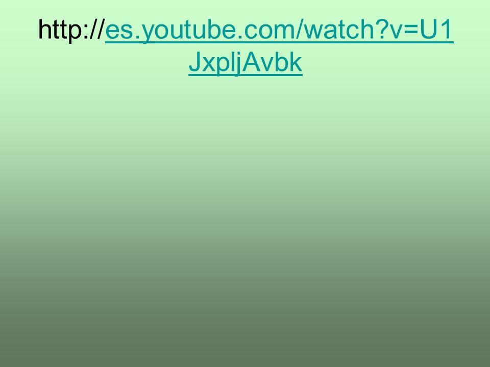 http://es.youtube.com/watch v=U1JxpljAvbk