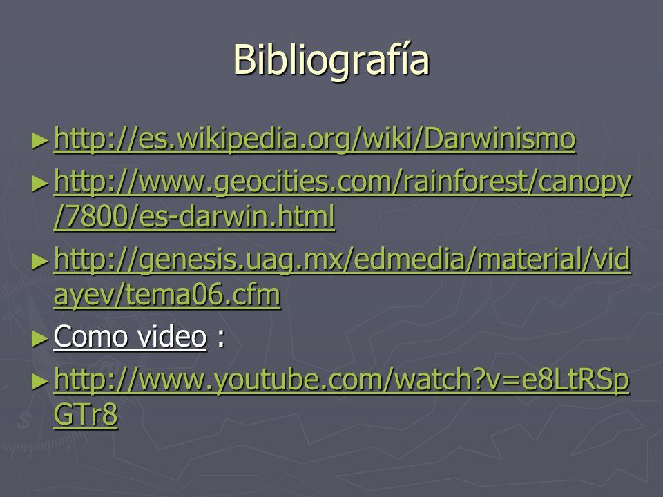 Bibliografía http://es.wikipedia.org/wiki/Darwinismo
