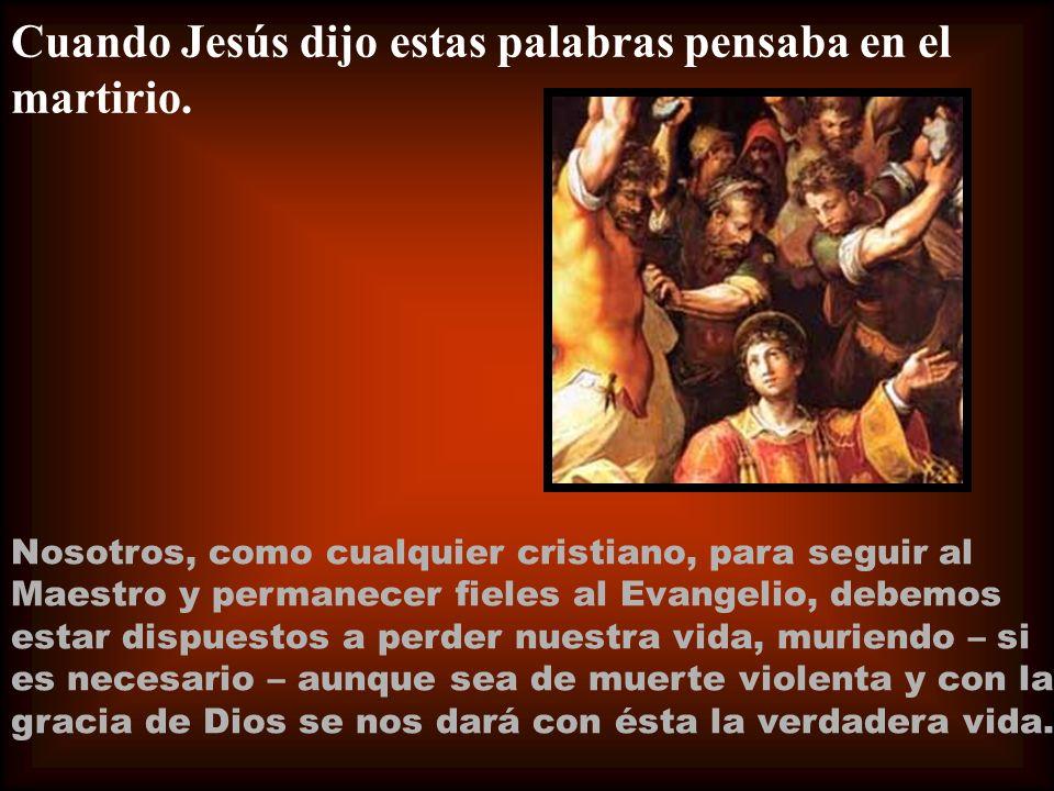 Cuando Jesús dijo estas palabras pensaba en el martirio.