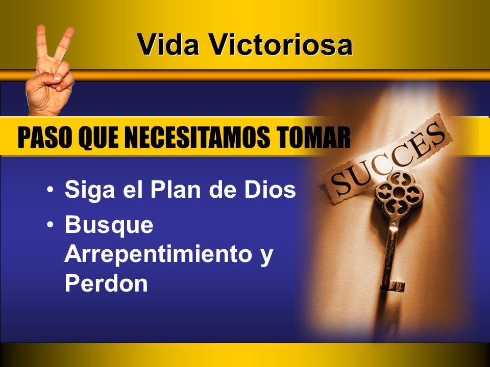 Vida Victoriosa PASO QUE NECESITAMOS TOMAR Siga el Plan de Dios
