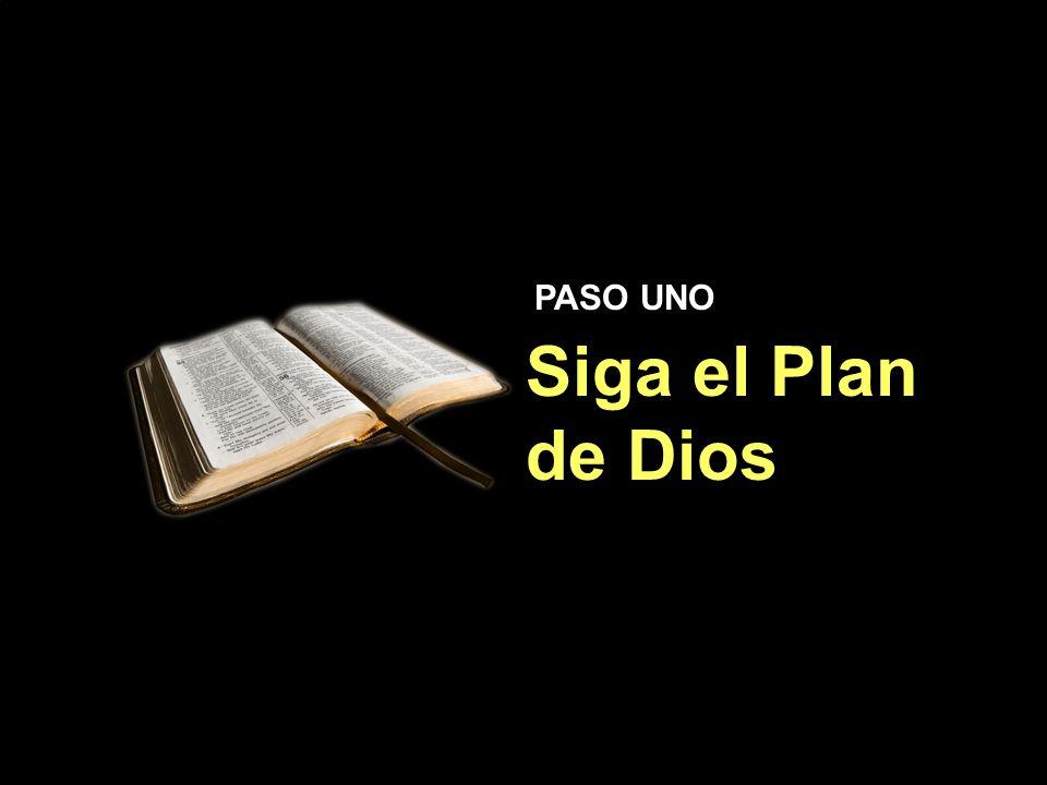 PASO UNO Siga el Plan de Dios
