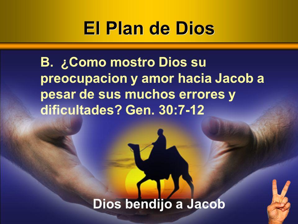 El Plan de Dios B. ¿Como mostro Dios su preocupacion y amor hacia Jacob a pesar de sus muchos errores y dificultades Gen. 30:7-12.