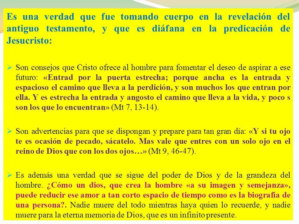 Es una verdad que fue tomando cuerpo en la revelación del antiguo testamento, y que es diáfana en la predicación de Jesucristo: