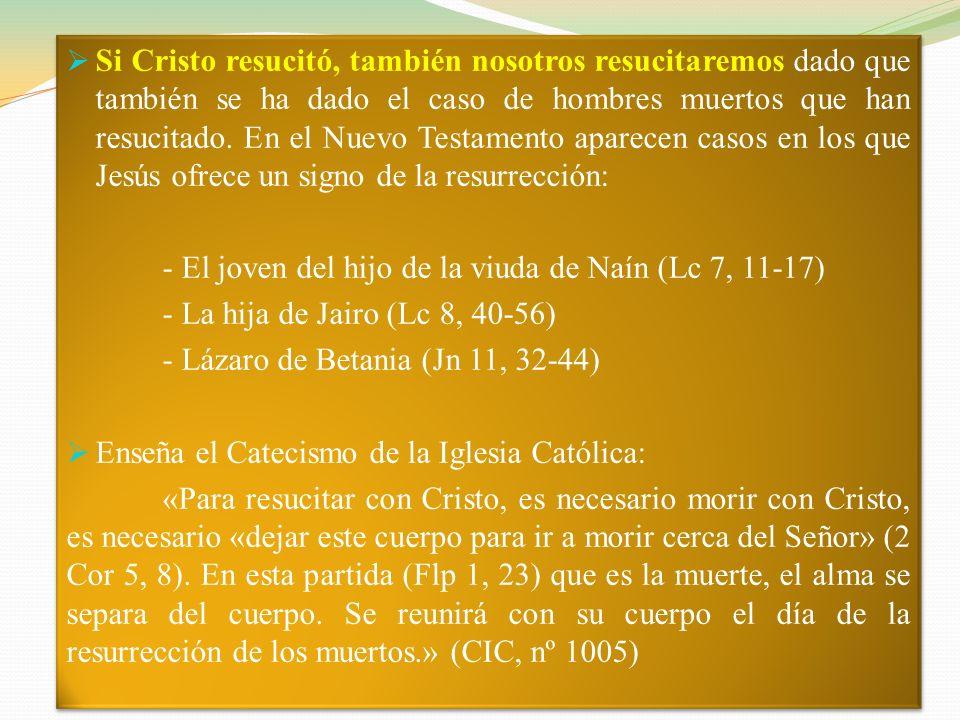 Si Cristo resucitó, también nosotros resucitaremos dado que también se ha dado el caso de hombres muertos que han resucitado. En el Nuevo Testamento aparecen casos en los que Jesús ofrece un signo de la resurrección: