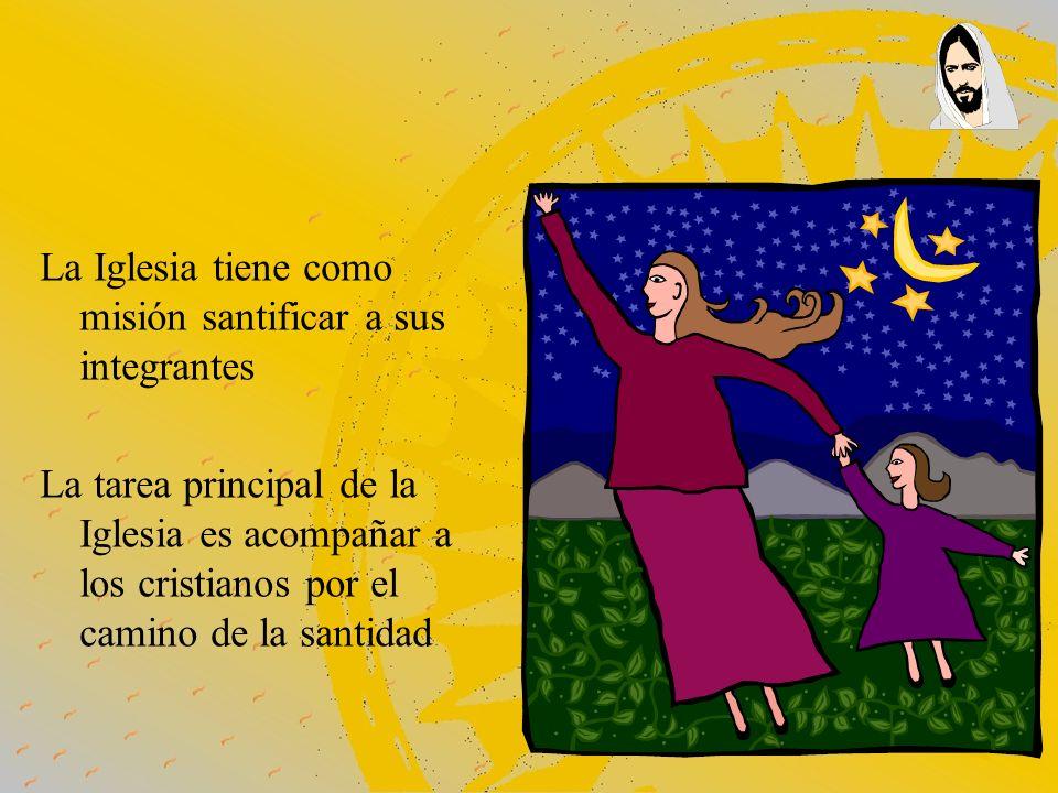 La Iglesia tiene como misión santificar a sus integrantes