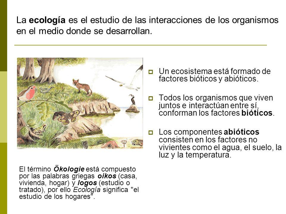La ecología es el estudio de las interacciones de los organismos en el medio donde se desarrollan.