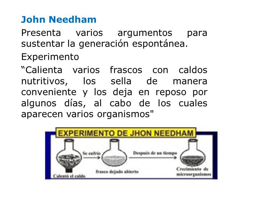 John Needham Presenta varios argumentos para sustentar la generación espontánea. Experimento.