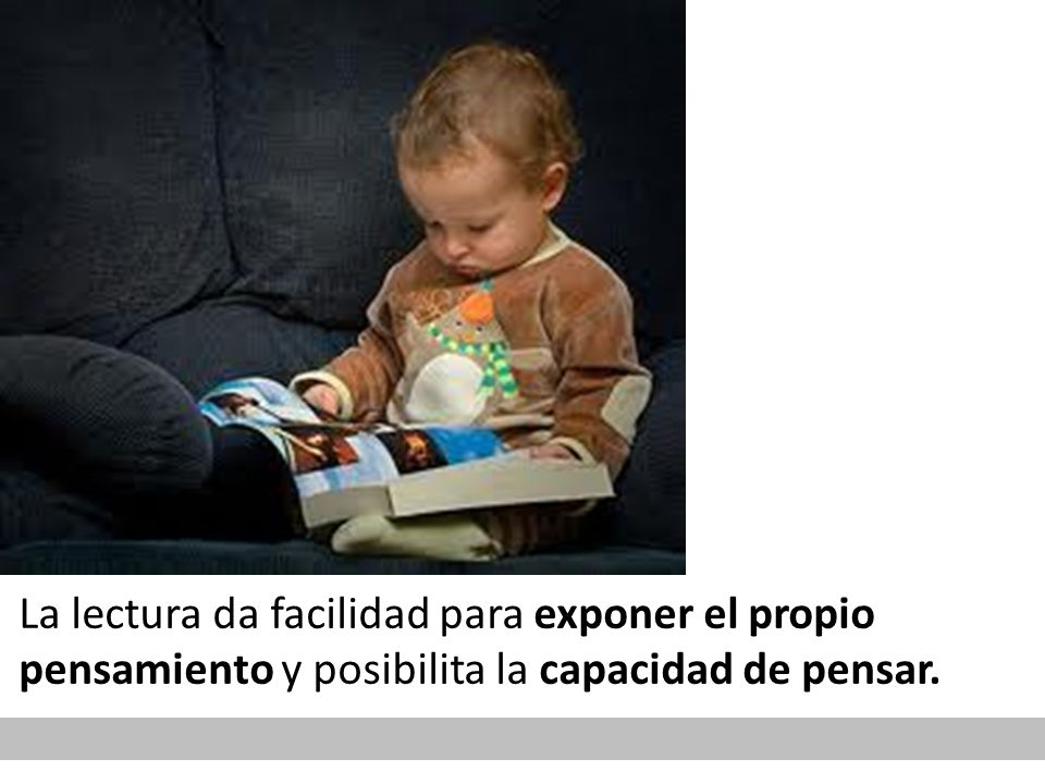 La lectura da facilidad para exponer el propio pensamiento y posibilita la capacidad de pensar.